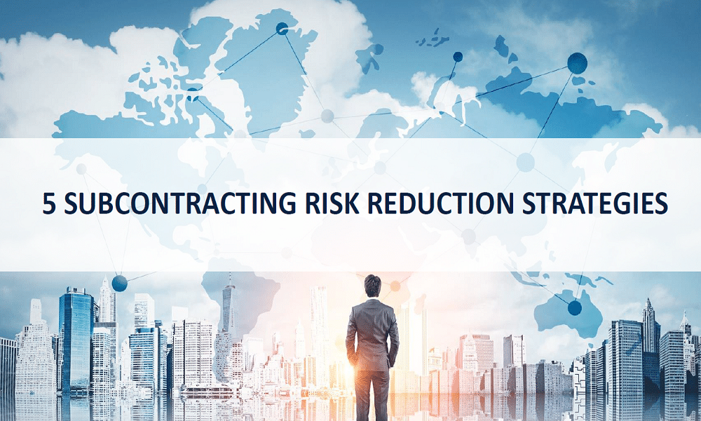 5 Risk Reduction Strategies when Subcontracting